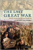 The Last Great War: British Society and the First World War book written by Adrian Gregory
