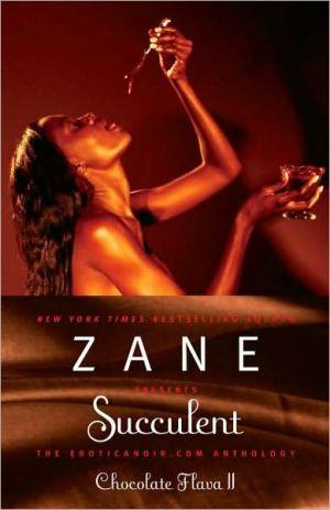 Succulent: Chocolate Flava II: The Eroticanoir.com Anthology book written by Zane