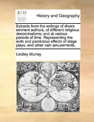 Extracts from the Writings of Divers Eminent Authors, of Different Religious Denominations; And at Various Periods of Time. Representing the Evils and book written by Murray, Lindley