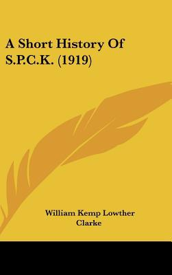 A Short History Of S.P.C.K. (1919) written by William Kemp Lowther Clarke