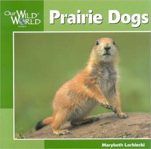 Prairie Dogs book written by Marybeth Lorbiecki