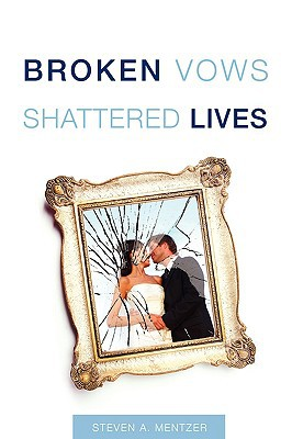 Broken Vows Shattered Lives written by Mentzer, Dr Steven