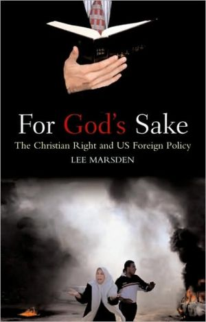 For God's Sake: The Christian Right and US Foreign Policy book written by Lee Marsden
