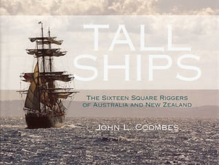Tall Ships: The Sixteen Square Riggers of Australia and New Zealand written by John L. Coombes