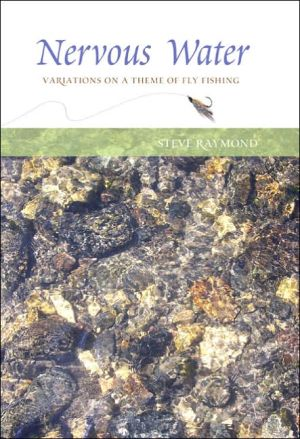 Nervous Water: Variations on a Theme of Fly Fishing book written by Steve Raymond