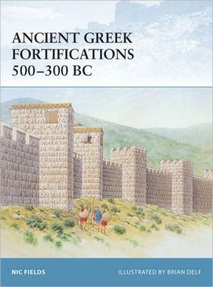Ancient Greek Fortifications, 500-336 B.C. (Fortress 40) book written by Nic Fields