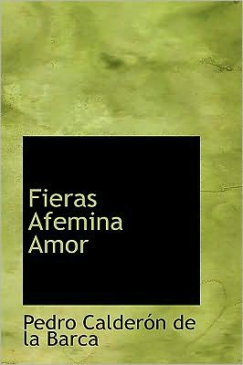 Fieras afemina amor book written by Pedro Calderon de la Barca