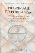 Pilgrimage to Puritanism: History and Theology of the Marian Exiles at Geneva, 1555-1560 book written by Dan G. Danner