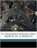 El ingenioso hidalgo Don Quijote de la Mancha book written by Miguel de Cervantes Saavedra