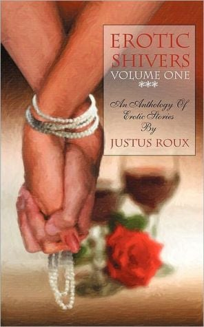 Erotic Shivers Volume I book written by Justus Roux