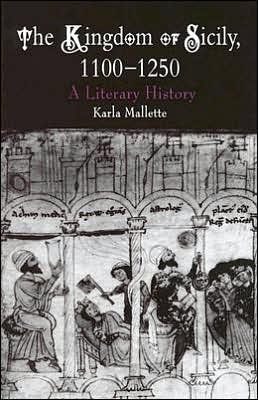 The Kingdom of Sicily, 1100-1250: A Literary History written by Karla Mallette