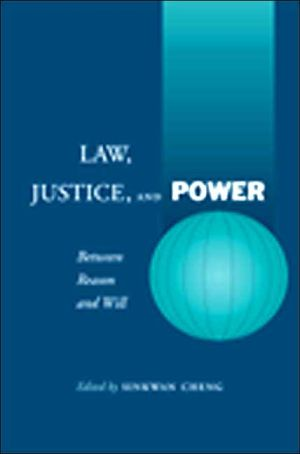 Law, Justice, and Power: Between Reason and Will book written by Sinkwan Cheng