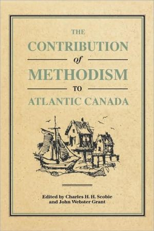 Contribution Of Methodism To Atlantic Canada book written by Charles H.H. Scobie