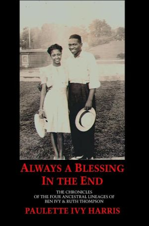 Always a Blessing in the End: The Chronicles of the Four Lineages of Ben Ivy and Ruth Thompson book written by Paulette Ivy Harris