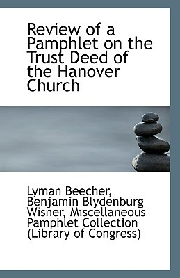 Review of a Pamphlet on the Trust Deed of the Hanover Church book written by Beecher, Benjamin Blydenburg Wisner Mis