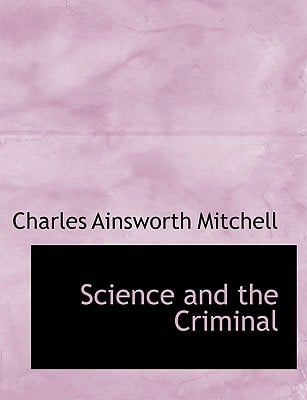 Science and the Criminal book written by Charles Ainsworth Mitchell
