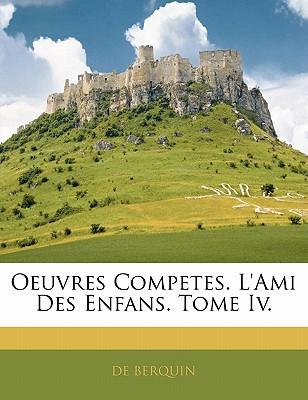 Oeuvres Competes. L'Ami Des Enfans. Tome IV. book written by Berquin, De