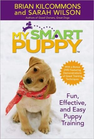 My Smart Puppy with 60-Minute DVD: Fun, Effective, and Easy Puppy Training written by Brian Kilcommons