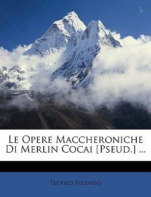 Le Opere Maccheroniche Di Merlin Cocai [Pseud.] ... book written by Folengo, Teofilo