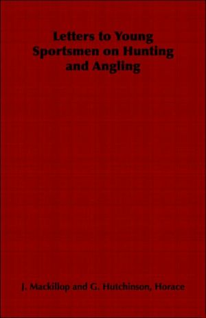 Letters to Young Sportsmen on Hunting and Angling written by J. Mackillop