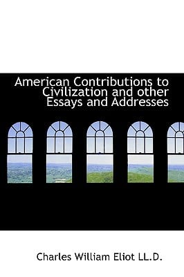 American Contributions to Civilization and Other Essays and Addresses written by Eliot, Charles William