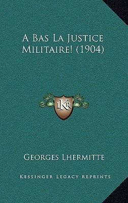 A Bas La Justice Militaire! (1904) written by Lhermitte, Georges