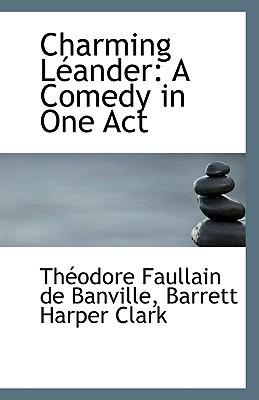 Charming L Ander: A Comedy in One Act book written by Faullain De Banville, Barrett Harper Cla