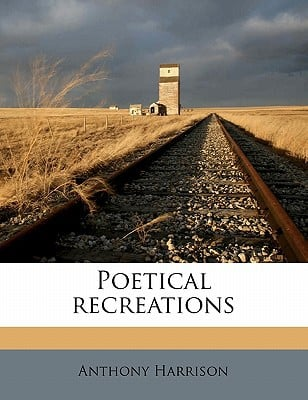Poetical Recreations book written by Harrison, Anthony