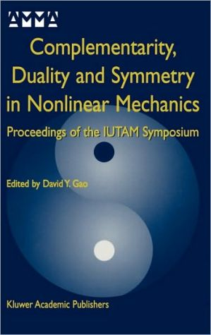 Complementarity, Duality and Symmetry in Nonlinear Mechanics (Advances in Mechanics and Mathematics, Volume 6): Proceedings of the IUTAM Symposium book written by David Y. Gao