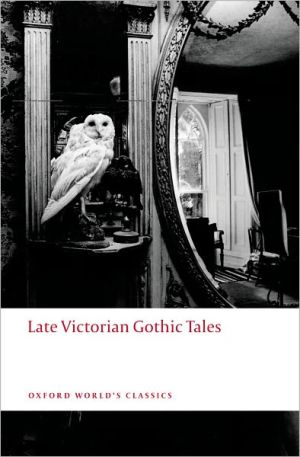Late Victorian Gothic Tales book written by Roger Luckhurst