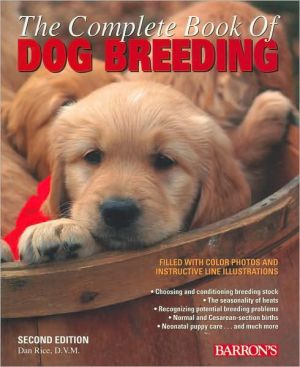 The Complete Book of Dog Breeding book written by Dan Rice D.V.M.