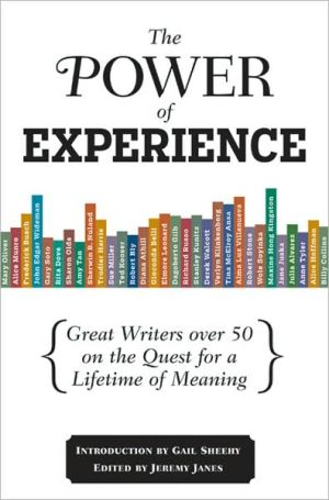 The Power of Experience: Great Writers Over 50 on the Quest for a Lifetime of Meaning book written by Jeremy Janes