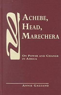 Achebe, Head, Marechera: On Power and Change in Africa book written by Annie H. Gagiano