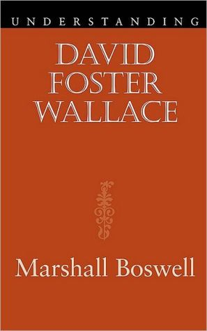 Understanding David Foster Wallace book written by Marshall Boswell