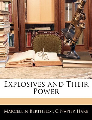 Explosives and Their Power written by Berthelot, Marcellin , Hake, C. Napier