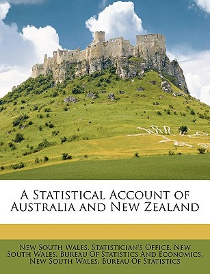 A Statistical Account of Australia and New Zealand book written by New South Wales Statistician's Office, South Wales Statistic , New South Wales Bureau of Statistics an, South Wales Bureau