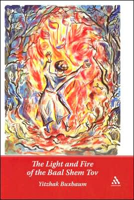 Light and Fire of the Baal Shem Tov book written by Yitzhak Buxbaum
