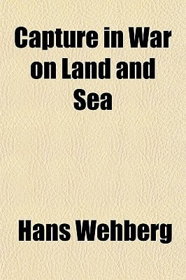 Capture in War on Land and Sea written by Wehberg, Hans