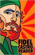 Fidel Castro Reader book written by Fidel Castro