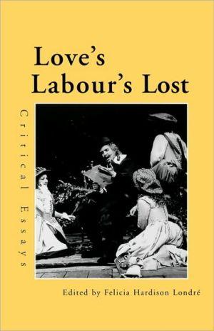 Love's Labour's Lost: Critical Essays book written by Felicia Hardison Londre
