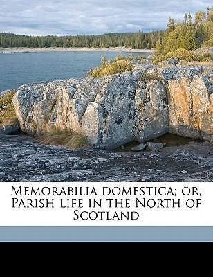 Memorabilia Domestica; Or, Parish Life in the North of Scotland book written by Sage, Donald
