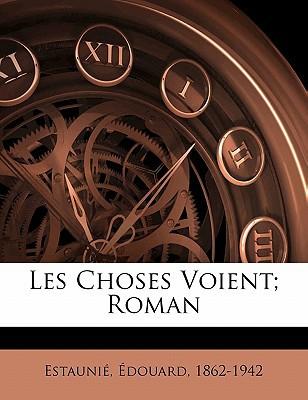 Les Choses Voient; Roman book written by , ESTAUNI , 1862-1942, Estaunie Edouard