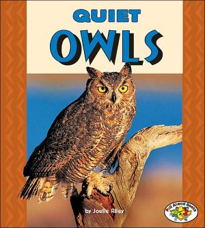 Quiet Owls (Pull Ahead Books - Animals Series) book written by Joelle Riley