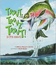 Trout, Trout, Trout: (A Fish Chant) book written by Sayre, April Pulley