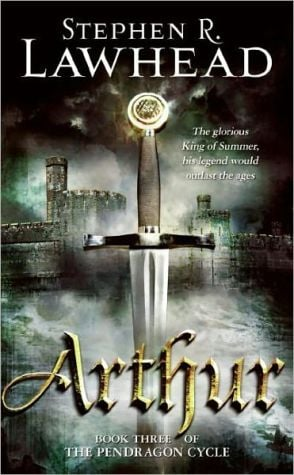 Arthur (Pendragon Cycle Series #3) book written by Stephen R. Lawhead