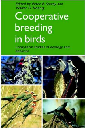 Cooperative Breeding in Birds: Long Term Studies of Ecology and Behaviour book written by Peter B. Stacey