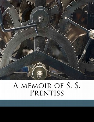 A Memoir of S. S. Prentiss book written by Prentiss, George Lewis 1816-1903 [From