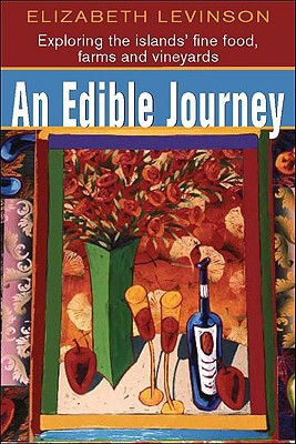 Edible Journey: exploring the islands' fine foods, farms and vineyards book written by Elizabeth Levinson