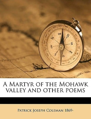 A Martyr of the Mohawk Valley and Other Poems book written by Coleman, Patrick Joseph