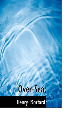 Over-Sea; book written by Morford, Henry
